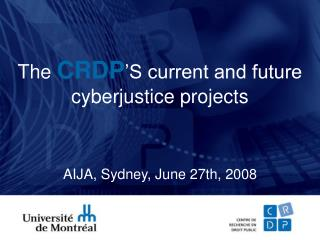 The CRDP S current and future cyberjustice projects