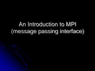 An Introduction to MPI message passing interface
