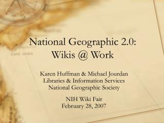 National Geographic 2.0: Wikis @ Work