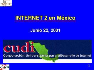 INTERNET 2 en México Junio 22, 2001