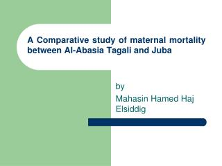 A Comparative study of maternal mortality between Al-Abasia Tagali and Juba