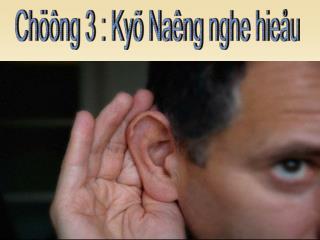 Chöông 3 : Kyõ Naêng nghe hieåu