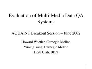 Evaluation of Multi-Media Data QA Systems AQUAINT Breakout Session – June 2002
