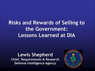 Risks and Rewards of Selling to the Government:  Lessons Learned at DIA