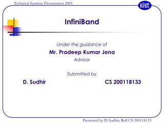 InfiniBand Under the guidance of Mr. Pradeep Kumar Jena Advisor Submitted by
