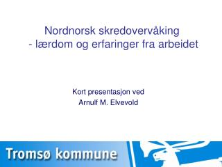 Nordnorsk skredoverv�king  - l�rdom og erfaringer fra arbeidet