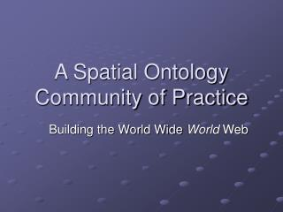 A Spatial Ontology Community of Practice