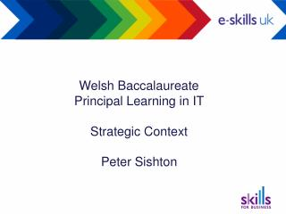 Welsh Baccalaureate Principal Learning in IT  Strategic Context Peter Sishton