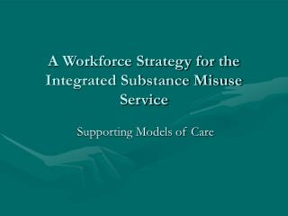 A Workforce Strategy for the Integrated Substance Misuse Service