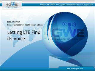 Dan Warren Senior Director of Technology, GSMA Letting LTE Find its Voice
