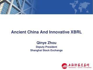 Ancient China And Innovative XBRL Qinye Zhou Deputy President Shanghai Stock Exchange