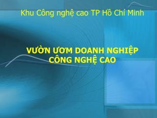 Khu Công nghệ cao TP Hồ Chí Minh VƯỜN ƯƠM DOANH NGHIỆP CÔNG NGHỆ CAO