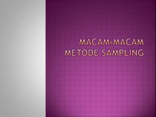 MaCAM -MACAM METODE SAMPLING