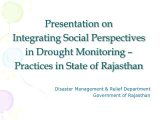 Presentation on  Integrating Social Perspectives in Drought Monitoring   Practices in State of Rajasthan