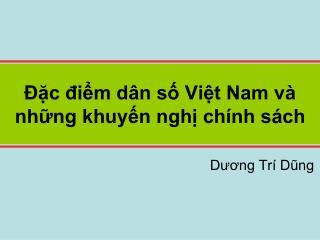 Đặc điểm dân số Việt Nam và những khuyến nghị chính sách