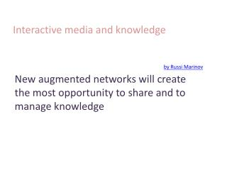 Interactive media and knowledge by Russi Marinov