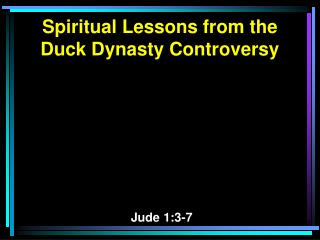 Spiritual Lessons from the Duck Dynasty Controversy  Jude 1:3-7