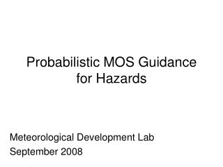Probabilistic MOS Guidance for Hazards