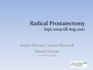 Radical Prostatectomy  Sept 2009 till Aug 2010