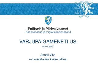 VARJUPAIGAMENETLUS 01.03.2012 Anneli Viks rahvusvahelise kaitse talitus
