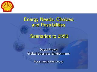 Energy Needs, Choices  and Possibilities  Scenarios to 2050