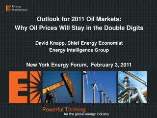 Outlook for 2011 Oil Markets: Why Oil Prices Will Stay in the Double Digits