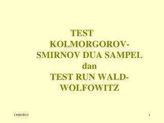 TEST  KOLMORGOROV-SMIRNOV DUA SAMPEL  dan  TEST RUN WALD-WOLFOWITZ