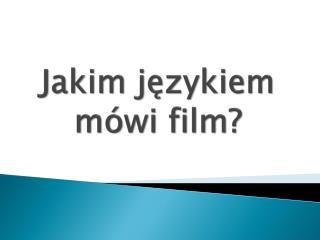 Jakim językiem mówi film?