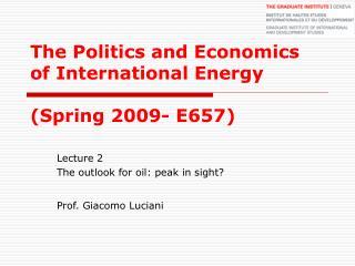 The Politics and Economics of International Energy  (Spring 2009- E657)