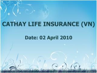 CATHAY LIFE INSURANCE (VN) Date: 02 April 2010