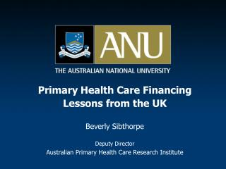 Primary Health Care Financing  Lessons from the UK Beverly Sibthorpe Deputy Director