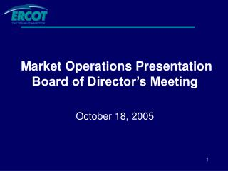 Market Operations Presentation Board of Director's Meeting October 18, 2005