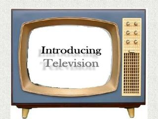 Introducing Television