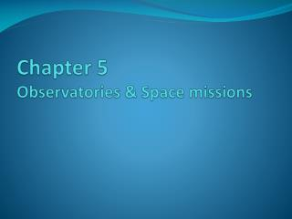Chapter 5 Observatories & Space missions
