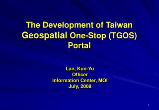 The Development of Taiwan  Geospatial  One-Stop (TGOS) Portal