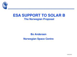 ESA SUPPORT TO SOLAR B The Norwegian Proposal