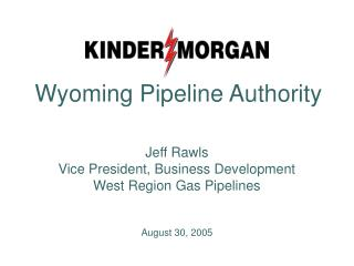 Jeff Rawls Vice President, Business Development West Region Gas Pipelines August 30, 2005