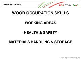 WOOD OCCUPATION SKILLS WORKING AREAS HEALTH & SAFETY MATERIALS HANDLING & STORAGE