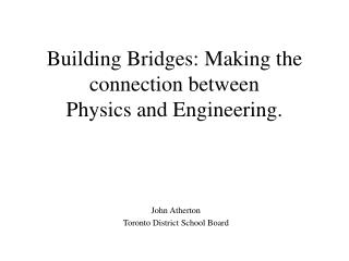 Building Bridges: Making the connection between Physics and Engineering.