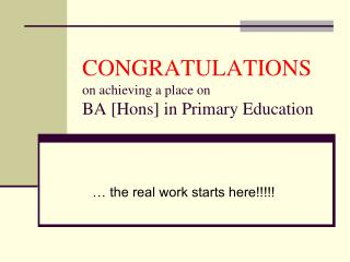 CONGRATULATIONS on achieving a place on BA [Hons] in Primary Education