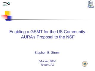 Enabling a GSMT for the US Community: AURA's Proposal to the NSF