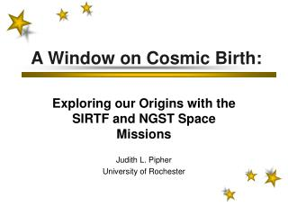 A Window on Cosmic Birth: