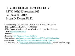 PHYSIOLOGICAL PSYCHOLOGY PSYC 465(565) section .003 Fall session, 2012 Bryan D. Devan, Ph.D.
