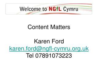 Content Matters Karen Ford karen.ford@ngfl-cymru.uk Tel 07891073223