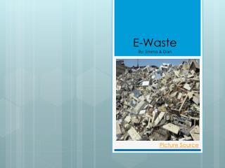 E-Waste By: Emma & Dan