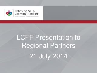 LCFF Presentation to Regional Partners 21  July 2014