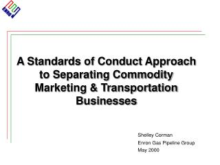 A Standards of Conduct Approach to Separating Commodity Marketing & Transportation Businesses