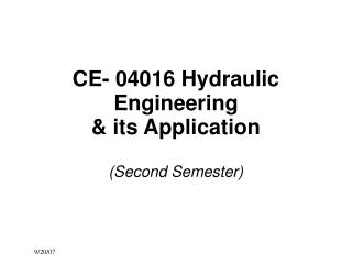 CE- 04016 Hydraulic Engineering   its Application  Second Semester