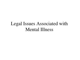 Legal Issues Associated with  Mental Illness