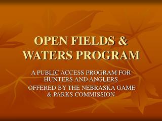 OPEN FIELDS & WATERS PROGRAM